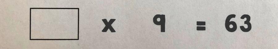 ? x 9 = 63